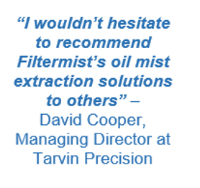 Tarvin Precision recommends Filtermist oil mist extraction